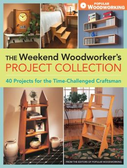 The Weekend Woodworker's Project Collection: 40 Projects for the Time-Challenged Craftsman (PagePerfect NOOK Book)