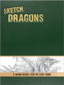 Sketch Dragons: A Draw-Inside Step-by-Step Sketchbook