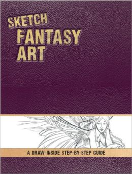 Sketch Fantasy Art: A Draw-Inside Step-by-Step Sketchbook