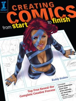 Creating Comics from Start to Finish: Top Pros Reveal the Complete Creative Process