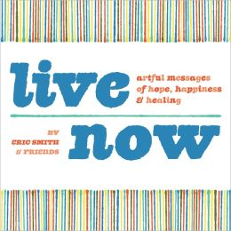 Live Now: Artful Messages of Hope, Happiness & Healing (PagePerfect NOOK Book)