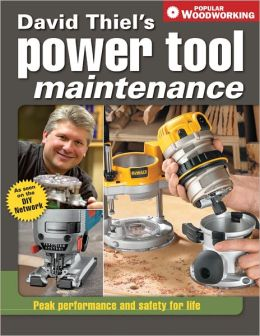 David Thiel's Power Tool Maintenance: Peak Performance and Safety for Life (PagePerfect NOOK Book)