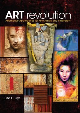 Art Revolution: Alternative Approaches for Fine Artists and Illustrators