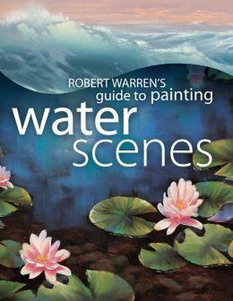 Robert Warrens Guide Painting Water Scenes