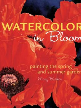 Watercolor in Bloom: Painting the Spring and Summer Garden