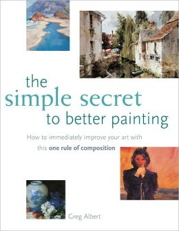 The Simple Secret to Better Painting (PagePerfect NOOK Book)