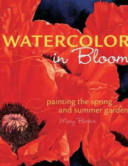 Watercolor in Bloom: Painting the Spring and Summer Garden (PagePerfect NOOK Book)