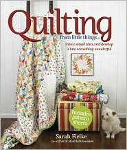 Quilting from Little Things?: Take a small idea and develop it into something wonderful
