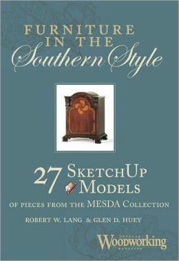 Furniture in the Southern Style: 27 Shop Drawings of Furniture from the Museum of Early Southern Decorative Arts