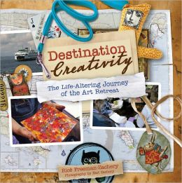 Destination Creativity: The Life-Altering Journey of the Art Retreat (PagePerfect NOOK Book)