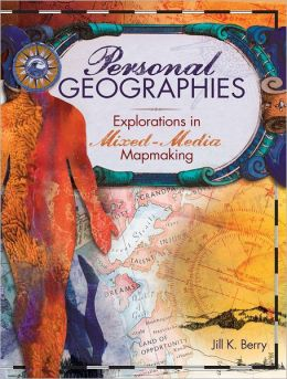 Personal Geographies: Explorations in Mixed-Media Mapmaking (PagePerfect NOOK Book)