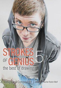 Strokes of Genius 5 - The Best of Drawing: Design and Composition