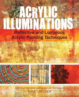 Acrylic Illuminations: Reflective and Luminous Acrylic Painting Techniques