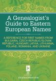 Connie Ellefson - A Genealogist's Guide to Eastern European Names: A Reference for First Names from Bulgaria, Czech Republic/ Slovak Republic, Hungary, Latvia, Lithuania, Poland, Romania, and Ukraine