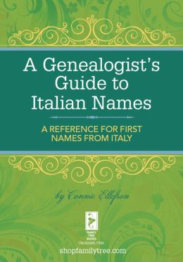 A Genealogist's Guide to Italian Names: A Reference for First Names from Italy