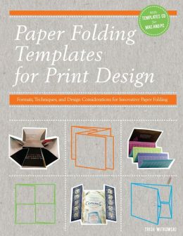Paper Folding Templates for Print Design: Formats, Techniques and Design Considerations for Innovative Paper Folding (PagePerfect NOOK Book)