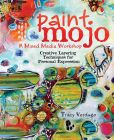 Book Cover Image. Title: Paint Mojo - A Mixed-Media Workshop:  Creative Layering Techniques for Personal Expression, Author: Tracy Verdugo