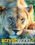 Book Cover Image. Title: Acrylicworks 2:  Radical Breakthroughs, Author: Jamie Markle