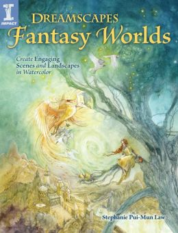 Dreamscapes Fantasy Worlds: Create Engaging Scenes and Landscapes in Watercolor