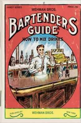 Wehman Bros. Bartender's Guide 1912 Reprint: How to Mix Drinks