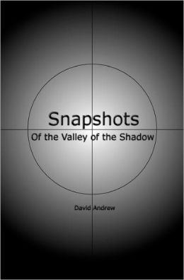 Snapshots: Of the Valley of the Shadow