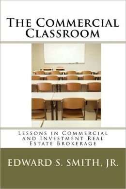 The Commercial Classroom: Lessons in Commercial and Investment Real Estate Brokerage