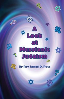 A Look at Messianic Judaism: ... A Brief Look at Some of Our Friends and Neighbors
