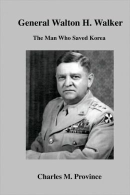 General Walton H. Walker: Forgotten Hero - The Man Who Saved Korea