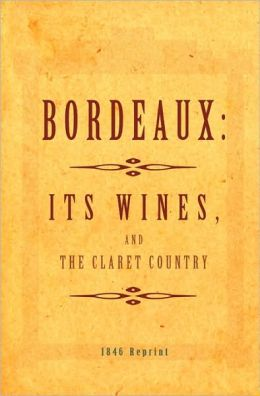 Bordeaux - It's Wines, and the Claret Country 1846 Reprint
