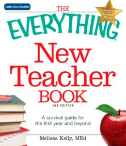 The Everything New Teacher Book: A Survival Guide for the First Year and Beyond