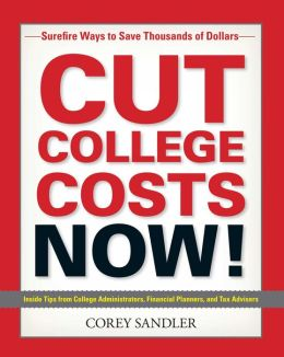 Cut College Costs Now!: Surefire Ways to Save Thousands of Dollars