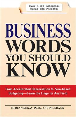 Business Words You Should Know: From Accelerated Depreciation to Zero-based Budgeting--Learn the Lingo for Any Field