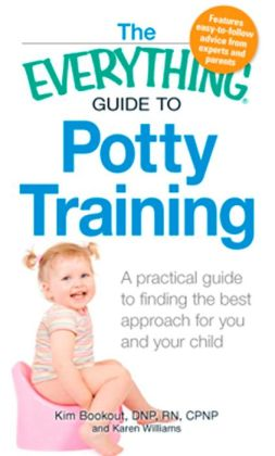 The Everything Guide to Potty Training: A practical guide to finding the best approach for you and your child