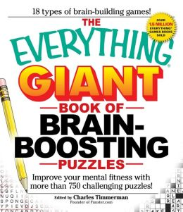 The Everything Giant Book of Brain-Boosting Puzzles: Improve your mental fitness with more than 750 challenging puzzles