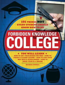 Forbidden Knowledge - College: 101 Things NOT Every Student Should Know How to Do