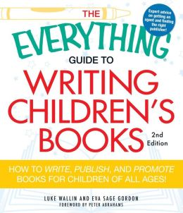 The Everything Guide to Writing Children's Books, 2nd Edition: How to write, publish, and promote books for children of all ages!