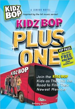 Kidz Bop Plus One - The Junior Novel: Join the Kidz Bop Kidz as They Hit the Road to Find Their Newest Member