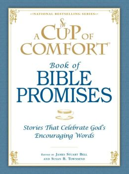 A Cup of Comfort Book of Bible Promises: Stories that celebrate God?s encouraging words