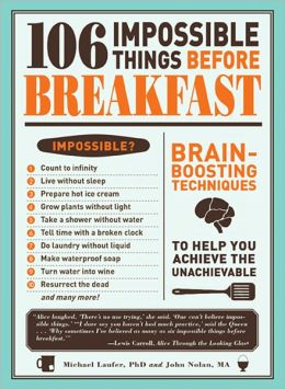 106 Impossible Things Before Breakfast: Brain Boosting Techniquesto Help You Achieve the Unachievable