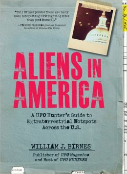 Aliens in America: A UFO Hunter's Guide to Extraterrestrial Hotpspots Across the U.S.