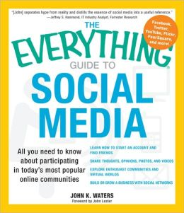 The Everything Guide to Social Media: All you need to know about participating in today's most popular online communities