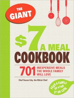 The Giant $7 a Meal Cookbook: 701 Inexpensive Meals the Whole Family Will Love