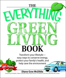 Everything Green Living Book: Easy ways to conserve energy, protect your family's health, and help save the environment
