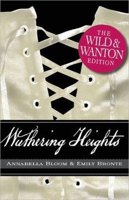 Wuthering Heights: The Wild and Wanton Edition