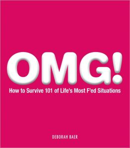 OMG!: How to Survive 101 of Life?s Most F'ed Situations (PagePerfect NOOK Book)