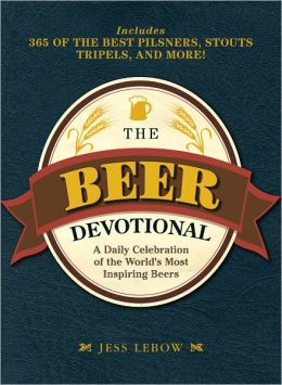 The Beer Devotional: A Daily Celebration of the World's Most Inspiring Beers (PagePerfect NOOK Book)