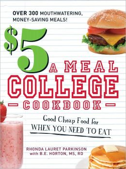The $5 a Meal College Cookbook: Good Cheap Food for When You Need to Eat (PagePerfect NOOK Book)