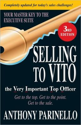 Selling to VITO the Very Important Top Officer: Get to the Top. Get to the Point. Get to the Sale. (PagePerfect NOOK Book)
