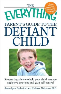 The Everything Parent's Guide to the Defiant Child: Reassuring advice to help your child manage explosive emotions and gain self-control (PagePerfect NOOK Book)