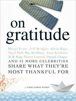 On Gratitude: Sheryl Crow, Jeff Bridges, Alicia Keys, Daryl Hall, Ray Bradbury, Anna Kendrick, B.B. King, Elmore Leonard, Deepak Chopra, and 42 More Celebrities Share What They're Most Thankful For (PagePerfect NOOK Book)